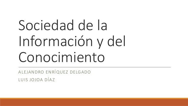 Sociedad de la Información y del Conocimiento ALEJANDRO ENRÍQUEZ DELGADO LUIS JOJOA DÍAZ