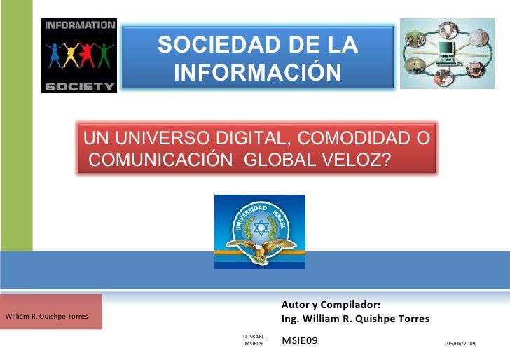 Autor y Compilador:  Ing. William R. Quishpe Torres MSIE09 05/06/2009 William R. Quishpe Torres U ISRAEL MSIE09 SOCIEDAD D...