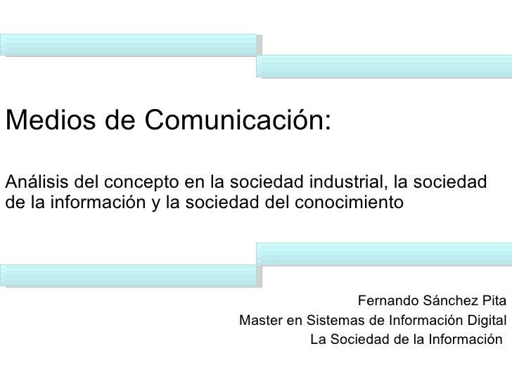 Medios de Comunicación:   Análisis del concepto en la sociedad industrial, la sociedad de la información y la sociedad del...