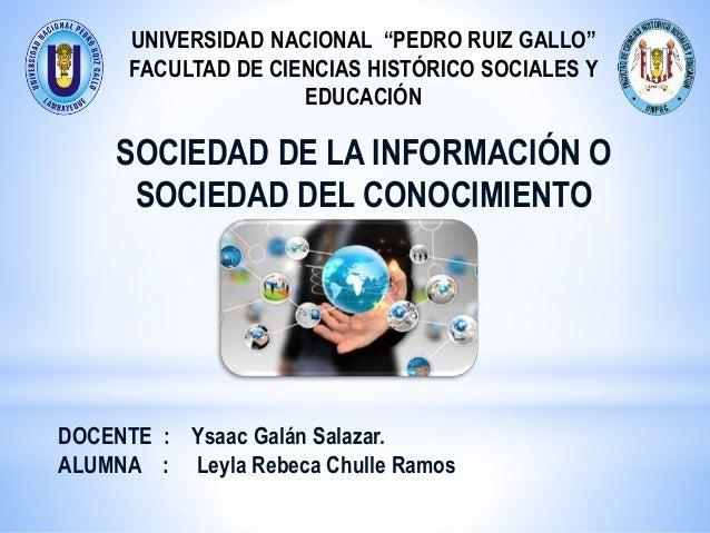 """UNIVERSIDAD NACIONAL """"PEDRO RUIZ GALLO"""" FACULTAD DE CIENCIAS HISTÓRICO SOCIALES Y EDUCACIÓN SOCIEDAD DE LA INFORMACIÓN O S..."""
