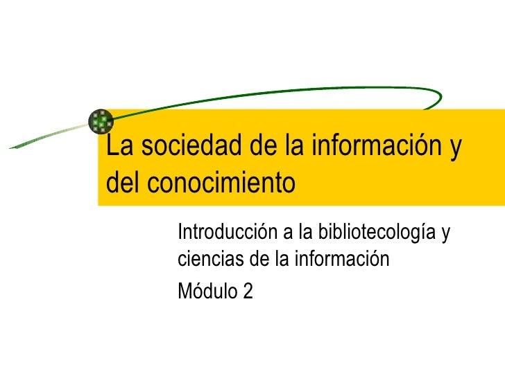 La sociedad de la información ydel conocimiento      Introducción a la bibliotecología y      ciencias de la información  ...