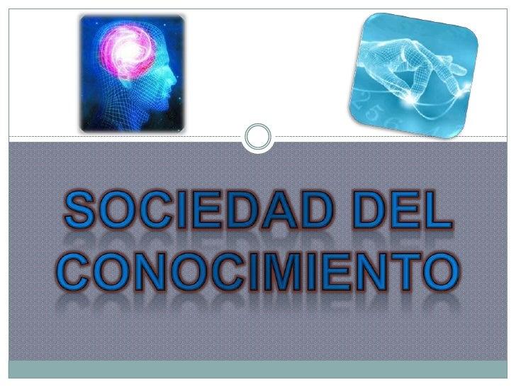 SOCIEDAD DEL CONOCIMIENTO<br />