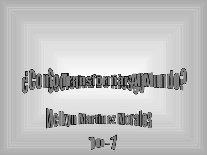 Sociedad De Riesgo ¿Como Transformar Al Mundo? Melkyn Martinez Morales 10-7