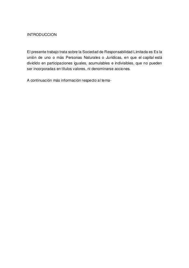 INTRODUCCIONEl presente trabajo trata sobre la Sociedad de Responsabilidad Limitada es Es launión de uno o más Personas Na...