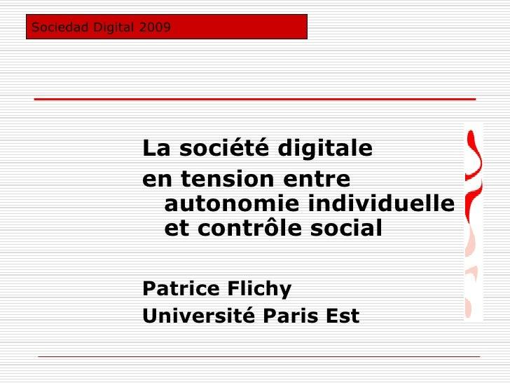La société digitale<br />en tension entre autonomie individuelle et contrôle social<br />Patrice Flichy<br />Université Pa...