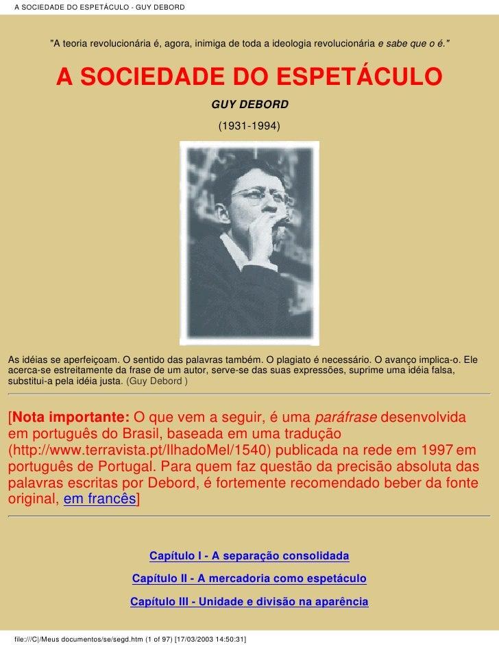 """A SOCIEDADE DO ESPETÁCULO - GUY DEBORD                """"A teoria revolucionária é, agora, inimiga de toda a ideologia revol..."""