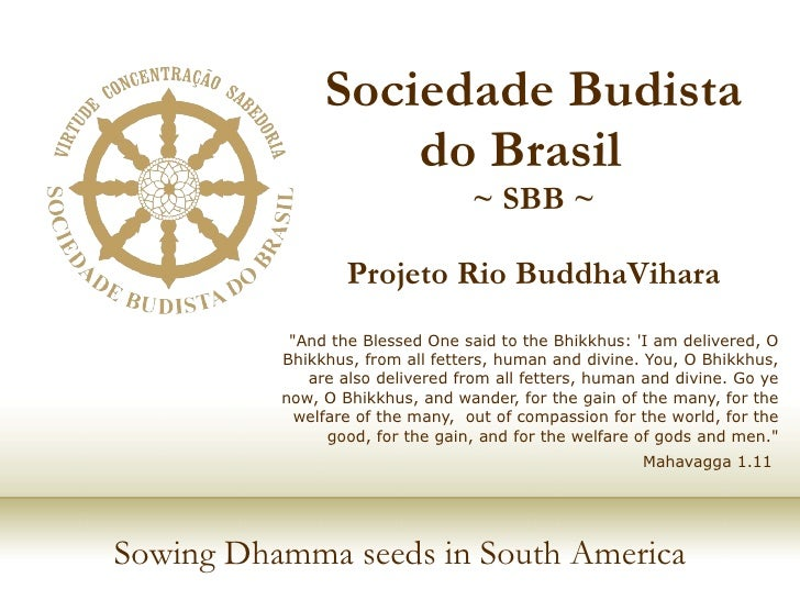 "Sociedade Budista do Brasil  ~ SBB ~ Projeto Rio BuddhaVihara ""And the Blessed One said to the Bhikkhus: 'I am delive..."