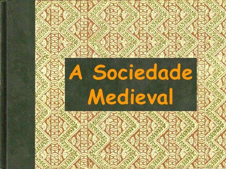 A Sociedade Medieval<br />