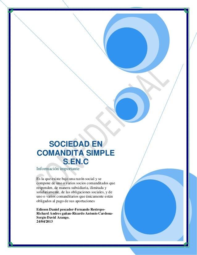 SOCIEDAD EN COMANDITA SIMPLE S.EN.C Información importante Es la que existe bajo una razón social y se compone de uno o va...