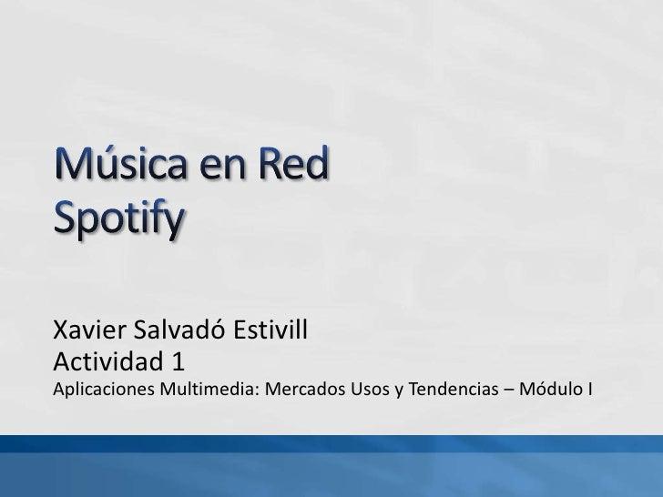 Xavier Salvadó Estivill Actividad 1 Aplicaciones Multimedia: Mercados Usos y Tendencias – Módulo I