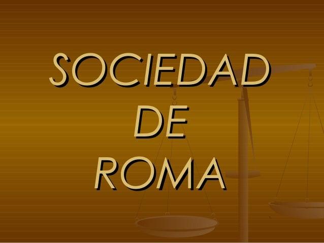 SOCIEDAD   DE  ROMA