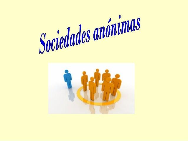 • La sociedad anónima es aquella sociedad mercantil cuyos titulares lo son en virtud de una participación a través de títu...