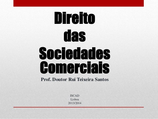 Direito das Sociedades Comerciais Prof. Doutor Rui Teixeira Santos ISCAD Lisboa 2013/2014