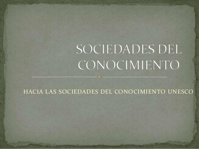 HACIA LAS SOCIEDADES DEL CONOCIMIENTO UNESCO