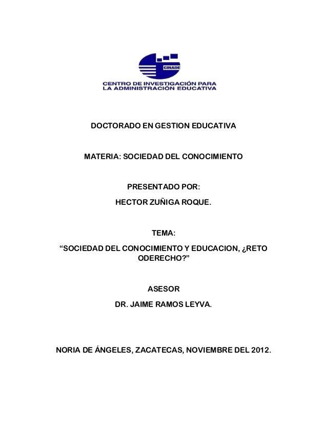 DOCTORADO EN GESTION EDUCATIVA      MATERIA: SOCIEDAD DEL CONOCIMIENTO               PRESENTADO POR:             HECTOR ZU...
