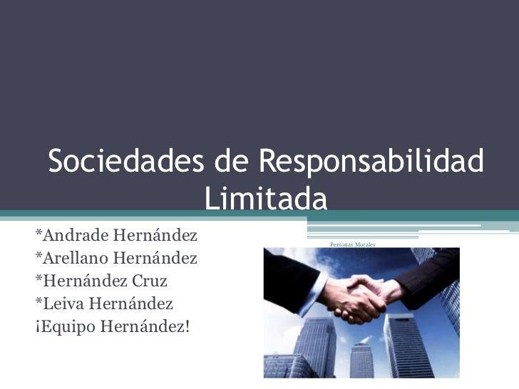 Sociedades de Responsabilidad           Limitada*Andrade Hernández    Personas Morales*Arellano Hernández*Hernández Cruz*L...