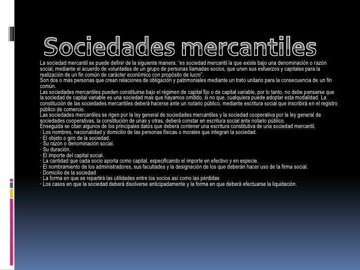 """Sociedades mercantiles<br />La sociedad mercantil se puede definir de la siguiente manera: """"es sociedad mercantil la que e..."""