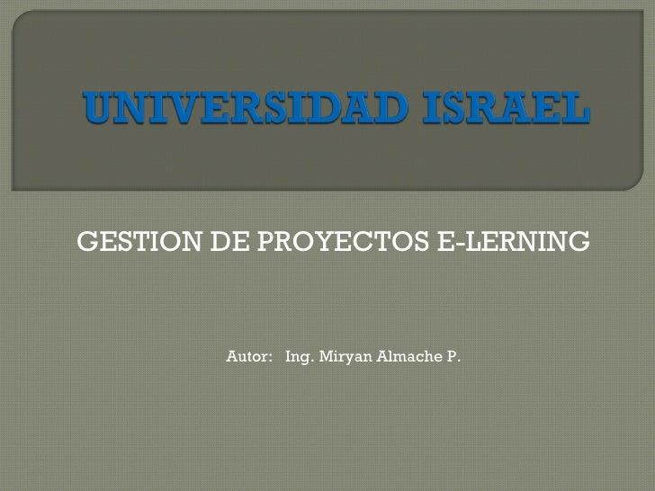 GESTION DE PROYECTOS E-LERNING Autor:  Ing. Miryan Almache P.