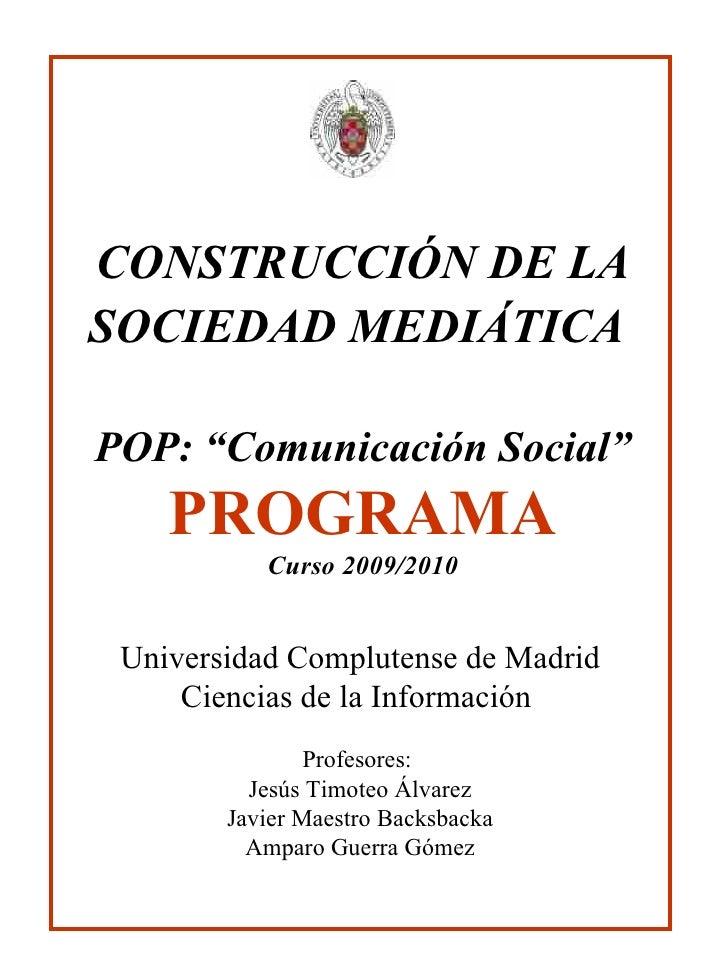 """CONSTRUCCIÓN DE LA SOCIEDAD MEDIÁTICA   POP: """"Comunicación Social"""" PROGRAMA Curso 2009/2010 Universidad Complutense de Mad..."""