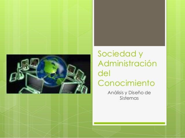 Sociedad y Administración del Conocimiento Análisis y Diseño de Sistemas