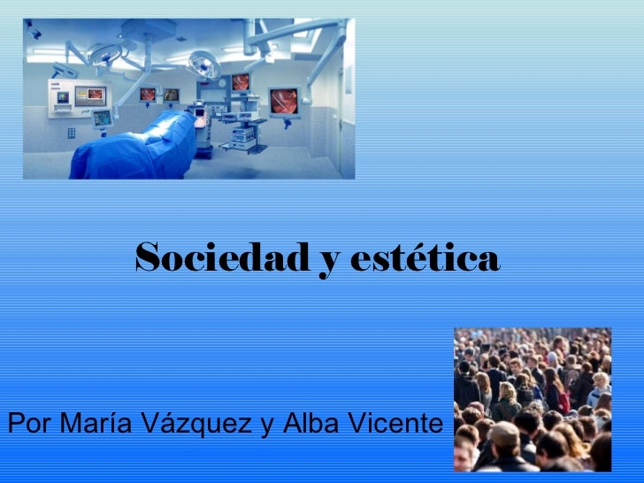 Sociedad y estética Por María Vázquez y Alba Vicente