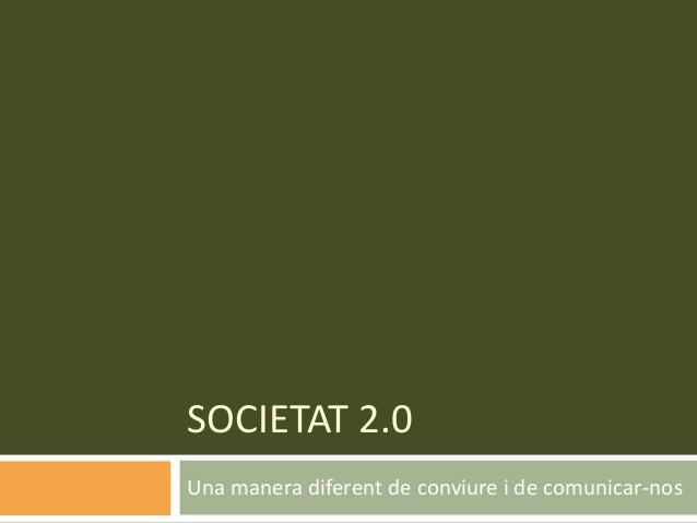 SOCIETAT 2.0 Una manera diferent de conviure i de comunicar-nos