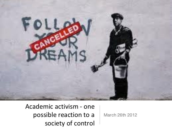 Academic activism - one  possible reaction to a   March 26th 2012      society of control