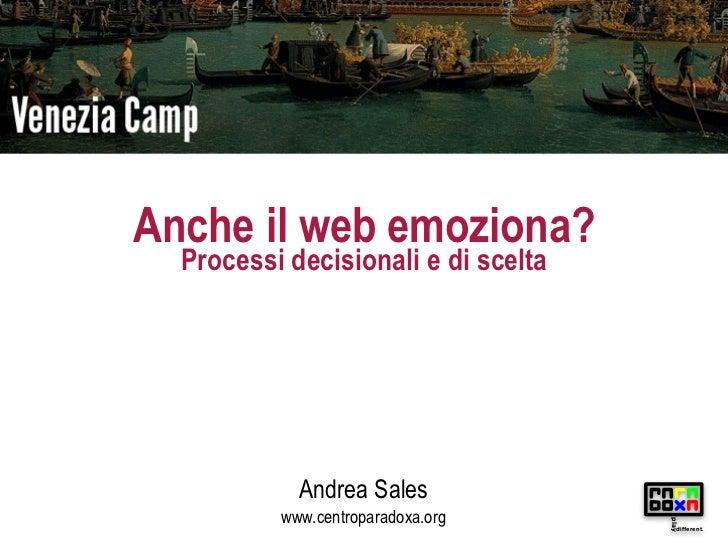 Anche il web emoziona?  Processi decisionali e di scelta            Andrea Sales          www.centroparadoxa.org          ...