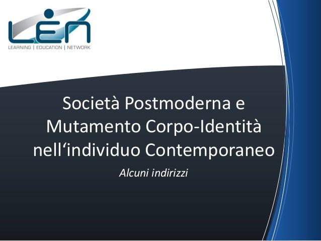 Società Postmoderna e Mutamento Corpo-Identitànell'individuo Contemporaneo          Alcuni indirizzi