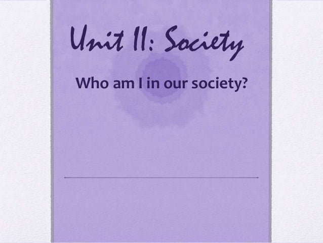 Unit II: SocietyWho am I in our society?