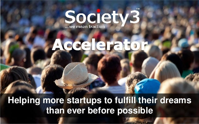 1© Copyright S3 Accelerator 2014 Copying or distribution is prohibited #S3Accel Helping more startups to fulfill their dre...