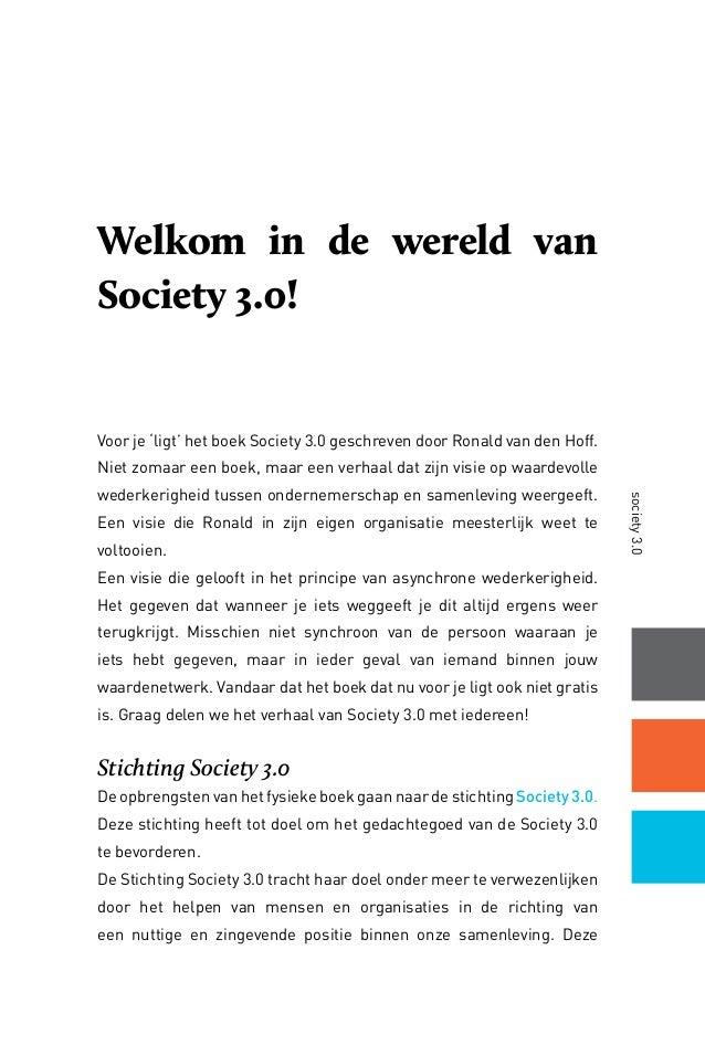 society3.0 Welkom in de wereld van Society 3.0! Voor je 'ligt' het boek Society 3.0 geschreven door Ronald van den Hoff. N...