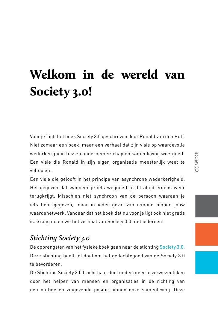 Welkom in de wereld vanSociety 3.0!Voor je 'ligt' het boek Society 3.0 geschreven door Ronald van den Hoff.Niet zomaar een...