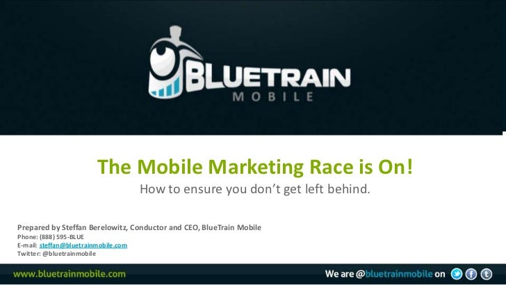 The Mobile Marketing Race is On!                                      How to ensure you don't get left behind.Prepared by ...
