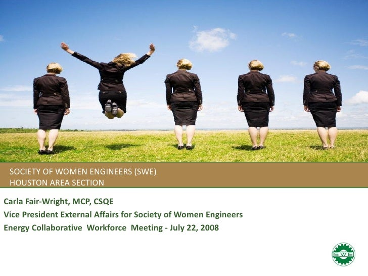 SOCIETY OF WOMEN ENGINEERS (SWE) HOUSTON AREA SECTIONCarla Fair-Wright, MCP, CSQEVice President External Affairs for Socie...