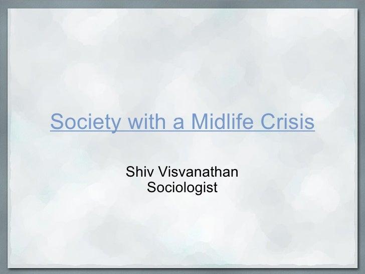 Society with a Midlife Crisis Shiv Visvanathan Sociologist