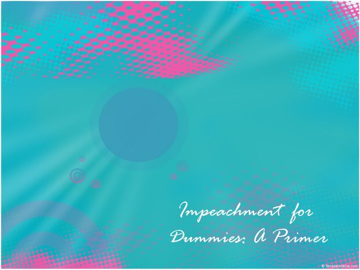 Impeachment forDummies: A Primer
