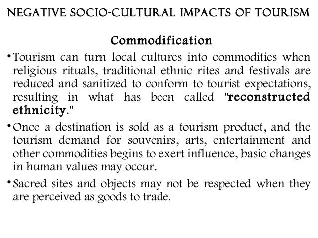 commodification impacts on tourism These impacts can be both negative and positive  commodification for tourism to understand the origin and describe phenomenon in the area.