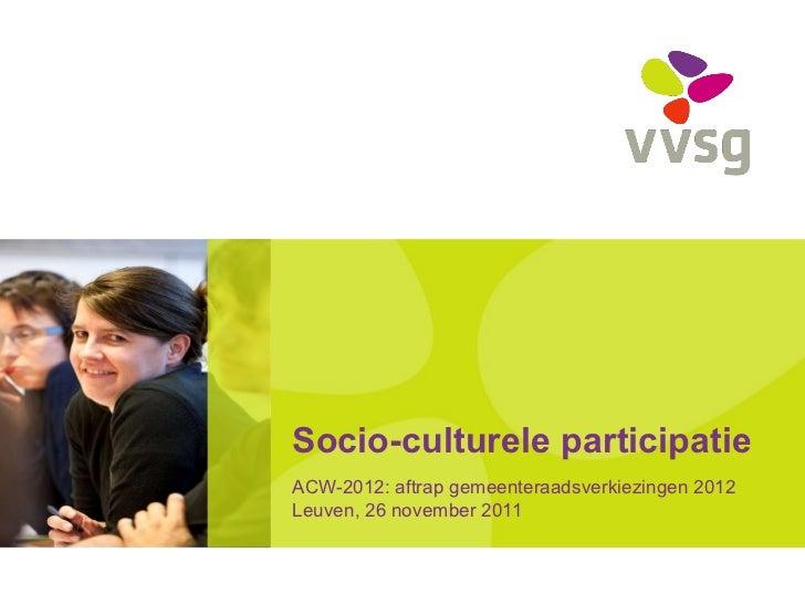 Socio-culturele participatie ACW-2012: aftrap gemeenteraadsverkiezingen 2012 Leuven, 26 november 2011