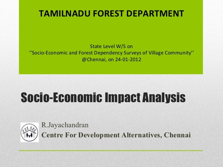 Socio-Economic Impact Analysis R.Jayachandran Centre For Development Alternatives, Chennai TAMILNADU FOREST DEPARTMENT Sta...