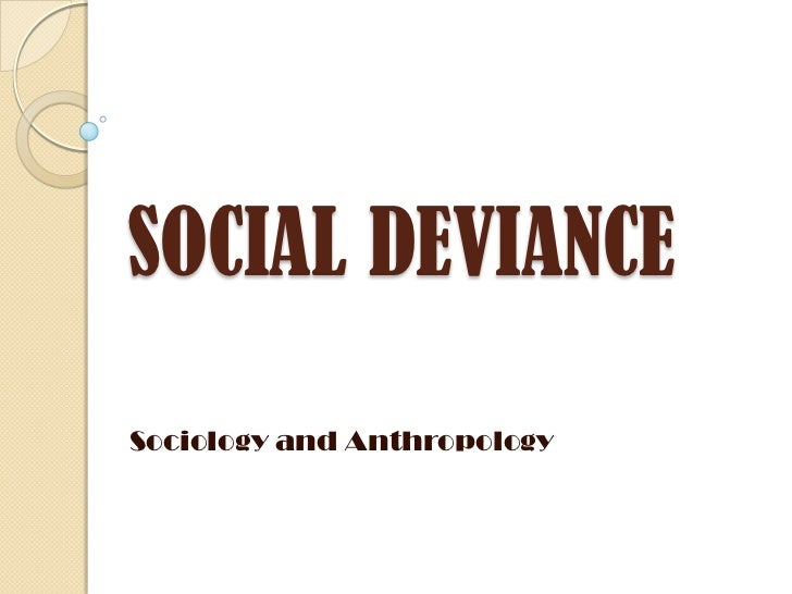 SOCIAL DEVIANCESociology and Anthropology