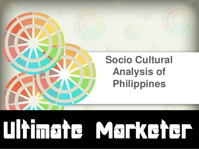 Socio Cultural Analysis of Philippines www.facebook.com/ultimatemarketer