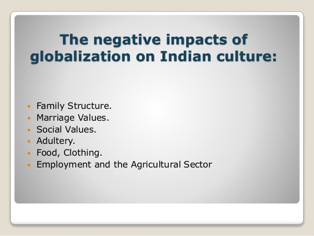 negative impact of globalisation on indian culture Globalization of cultural heritage: issues, impacts, and inevitable  culture: the impact here is that  this negative impact when he said that.