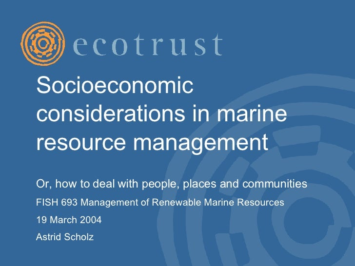 Socioeconomic considerations in marine resource management  Or, how to deal with people, places and communities  FISH 693 ...