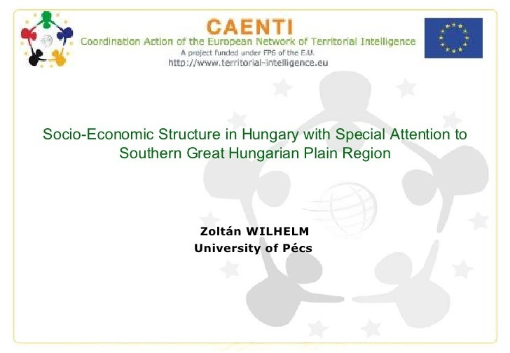 Socio-Economic Structure in Hungary with Special Attention to Southern Great Hungarian Plain Region Zoltán WILHELM Univers...