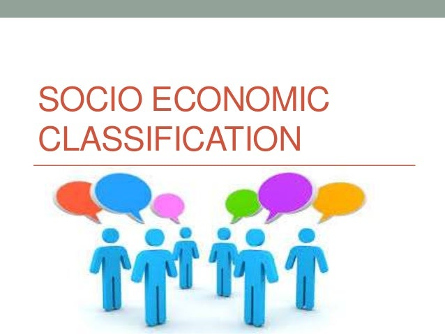 socioeconomic classes Our socio-economic level is influenced by our economic situation, class status, assets, and more some of us think of: -poor, or lower class -middle income, or middle class -wealthy, or the upper class in reality, there are at least twelve socio-economic classes in the united states can you name.