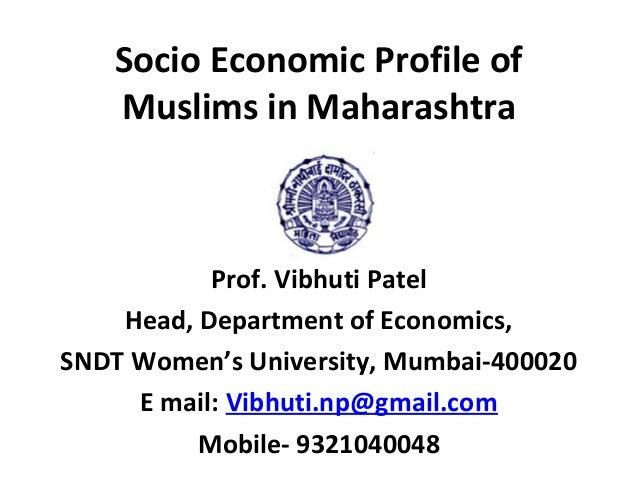 Socio Economic Profile of   Muslims in Maharashtra           Prof. Vibhuti Patel    Head, Department of Economics,SNDT Wom...