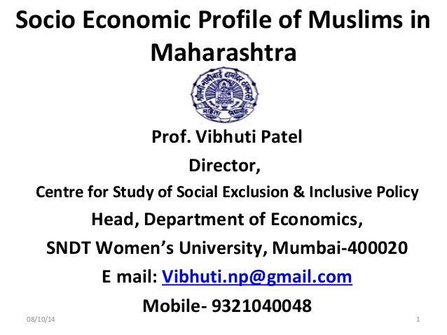 Socio Economic Profile of Muslims in Maharashtra Prof. Vibhuti Patel Director, Centre for Study of Social Exclusion & Incl...
