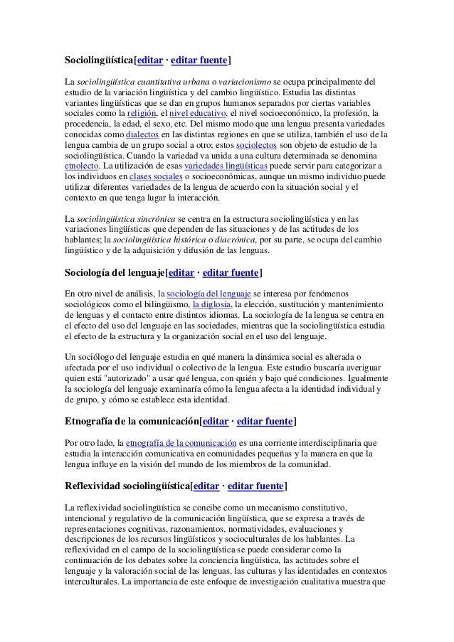 Sociolingüística[editar · editar fuente] La sociolingüística cuantitativa urbana o variacionismo se ocupa principalmente d...