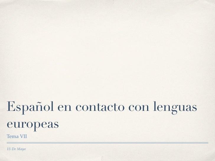 Español en contacto con lenguaseuropeasTema VII15 De Mayo